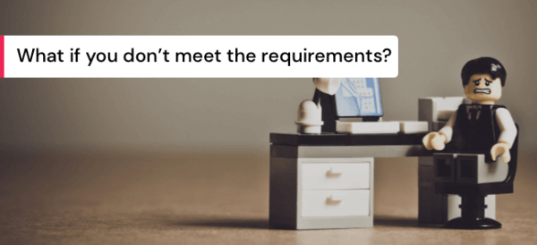 What to do if you don't meet the requirements.